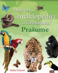 Moja prva enciklopedija o životinjama - Prašume